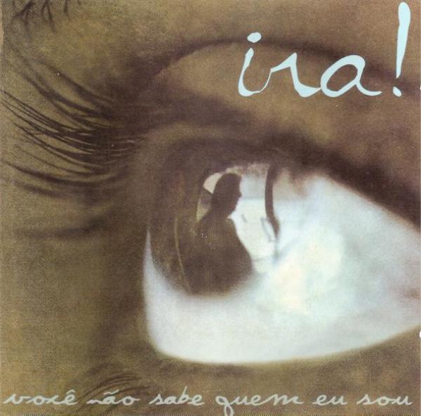 """Discos da discórdia 6: Ira!, com """"Você não sabe quem eu sou"""""""